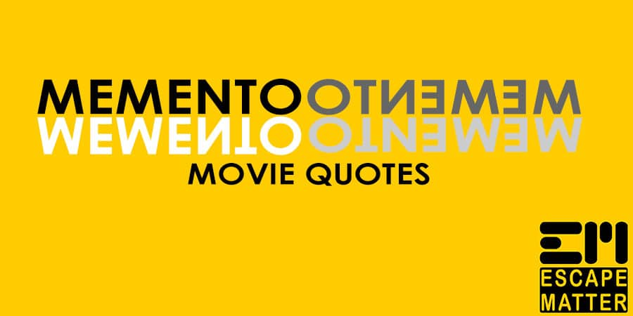 Memento Movie Quotes | Hollywood Movie Quotes | Escape Matter