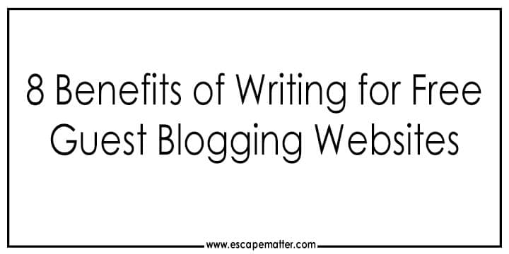 8 Benefits of Submitting Content on Free Guest Blogging Websites