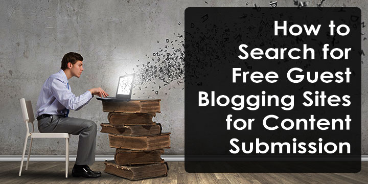 How to Search for Free Guest Blogging Sites for Content Submission