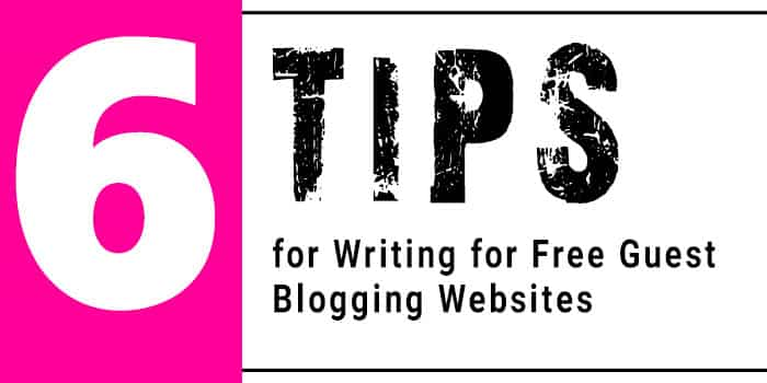 Tips for Writing for Free Guest Blogging Websites