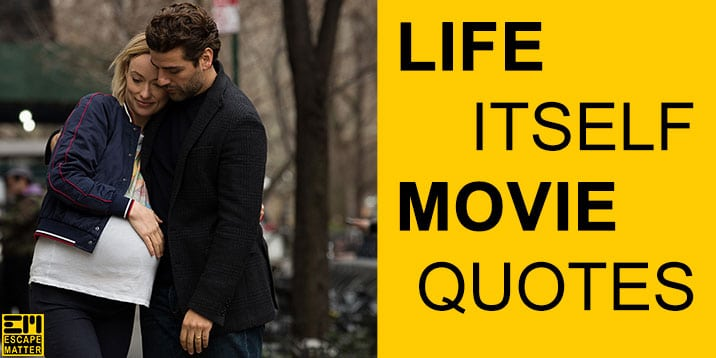 Life Itself Quotes - Hollywood Movie Quotes - EscapeMatter