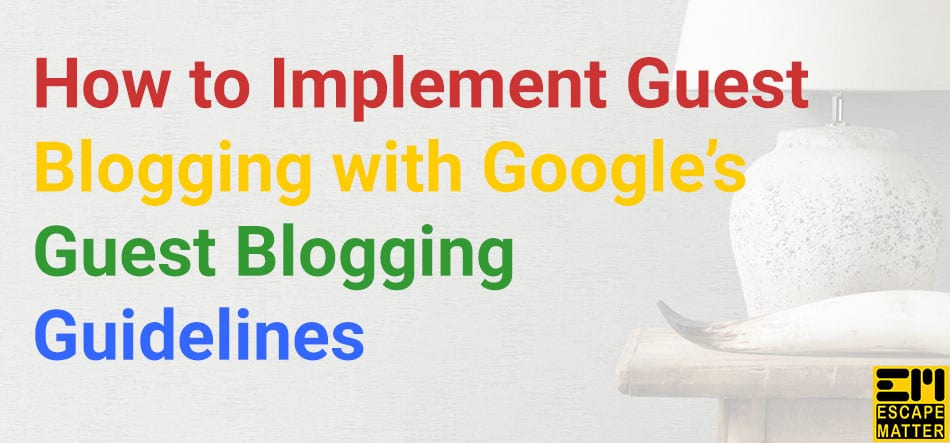How to Implement Guest Blogging with Google's Guest Blogging Guidelines